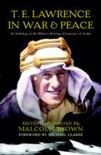 32708 - Brown, M. cur - T.E. Lawrence in War and Peace. An Anthology of the Military Writings of Lawrence of Arabia