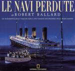 32711 - Ballard, R.D. - Navi Perdute. Un indimenticabile viaggio con il piu' famoso esploratore degli abissi marini (Le)