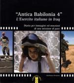 32742 - Peroncini, G. - Antica Babilonia 4. L'esercito italiano in Iraq. Diario per immagini ed emozioni di una missione di pace