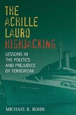 32822 - Bohn, M.K. - Achille Lauro Hijacking. Lessons in the politics and prejudice of terrorism (The)