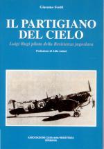 32834 - Scotti, G. - Partigiano del cielo. Luigi Rugi pilota della resistenza jugoslava (Il)