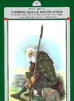 32855 - Martin, M. - Uomini delle Highlands. La Scozia nella storia e nella memoria (circa 1695)