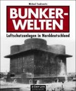 33042 - Foedrowitz, M. - Bunkerwelten. Luftschutzanlagen in Norddeutschland