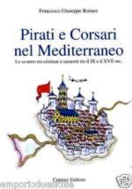 33059 - Romeo, F.G. - Pirati e corsari nel Mediterraneo. Lo scontro fra Cristiani e Saraceni tra il IX e il XVII secolo