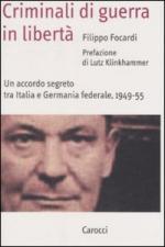 33077 - Focardi, F. - Criminali di guerra in liberta'. Un accordo segreto tra Italia e Germania federale 1949-1955