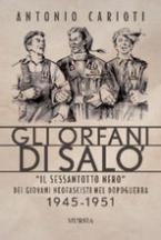 33089 - Carioti, A. - Orfani di Salo'. Il Sessantotto nero dei giovani neofascisti nel dopoguerra 1945-1951 (Gli)