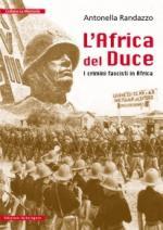 33113 - Randazzo, A. - Africa del Duce. I crimini fascisti in Africa (L')