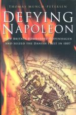 33122 - Munch Petersen, T. - Defying Napoleon. How Britain Bombarded Copenhagen and Seized the Danish Fleet in 1807