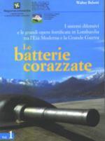 33190 - Belotti, W. - Sistemi difensivi e le grandi opere fortificate in Lombardia tra l'Eta' Moderna e la Grande Guerra Vol 1: Le batterie corazzate (I)