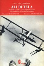 33292 - Lombardi, S.D. - Ali di Tela. Tra mito e storia: l'aviazione italiana dalle origini alla Grande Guerra