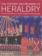 33316 - Slater, S. - History and Meaning of Heraldy. An illustrated reference to classic symbols and their relevance (The)