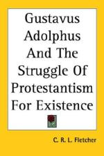 33344 - Fletcher, C.R.L. - Gustavus Adolphus and the Struggle of Protestantism for Existence