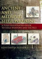 33354 - Nossov, K. - Ancient and Medieval Siege Weapons. A fully illustrated guide to siege weapons and tactics