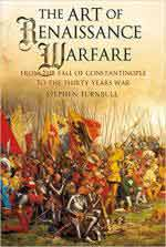 33366 - Turnbull, S. - Art of Renaissance Warfare. From the Fall of Constantinople to the Thirty Years War (The)