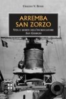 33563 - Rossi, U.V. - Arremba San Zorzo. Vita e morte dell'incrociatore San Giorgio