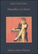 33585 - Fusco, G.C. - Mussolini e le donne