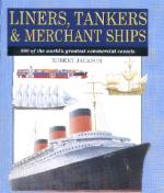 33611 - Jackson, R. - Liners, Tankers and Merchant Ships. 300 of the world's greatest commercial vessels