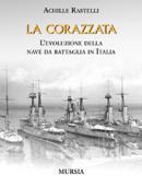 33632 - Rastelli, A. - Corazzata. L'evoluzione della nave da battaglia in Italia (La)