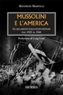 33634 - Martelli, M. - Mussolini e l'America. Le relazioni italo-statunitensi dal 1922 al 1941