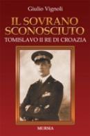 33636 - Vignoli, G. - Sovrano sconosciuto. Tomislavo II Re di Croazia