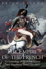 33655 - Taylor, B. - Empire of the French. A Chronology of the Revolutionary and the Napoleonic Wars 1792-1815 (The)
