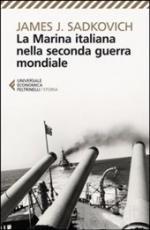33674 - Sadkovich, J.J. - Marina italiana nella Seconda Guerra Mondiale (La)
