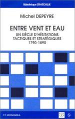 33705 - Depeyre, M. - Entre vent et eau. Un siecle d'hesitations tactiques et strategiques 1790-1890