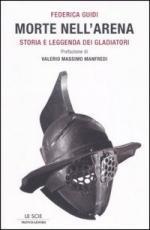 33869 - Guidi, F. - Morte nell'arena. Storia e leggenda dei gladiatori