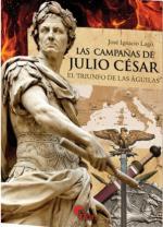 33875 - Lago, J.I. - Campanas de Julio Cesar. El triunfo de las aguilas (Las)