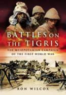 33877 - Wilcox, R. - Battles on the Tigris. The Mesopotamian Campaign of the First World War