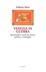 33893 - Moro, F. - Venezia in guerra. Quattordici secoli di storia, politica e battaglie