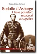 33915 - Groessing, S.M. - Rodolfo D'Asburgo. Libero pensatore, rubacuori, psicopatico