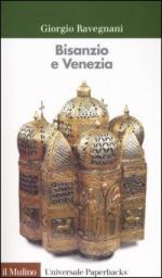33919 - Ravegnani, G. - Bisanzio e Venezia