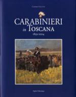 33926 - Ceccuti, C. - Carabinieri in Toscana 1859-2004