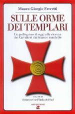33930 - Ferretti, M.G. - Sulle orme dei Templari Vol III: 6 itinerari nell'Italia del Sud. Un pellegrino di oggi alla ricerca dei Cavalieri dal bianco mantello