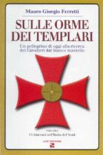 33931 - Ferretti, M.G. - Sulle orme dei Templari Vol I: 15 itinerari nell'Italia del Nord. Un pellegrino di oggi alla ricerca dei Cavalieri dal bianco mantello