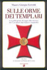 33932 - Ferretti, M.G. - Sulle orme dei Templari Vol II: 11 itinerari nell'Italia del Centro. Un pellegrino di oggi alla ricerca dei Cavalieri dal bianco mantello