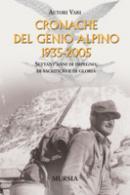 33959 - AAVV,  - Cronache del Genio Alpino 1935-2005. Settant'anni di impegno di sacrificio e di gloria