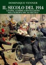 34015 - Venner, D. - Secolo del 1914. Utopie, guerre e rivoluzioni nell'Europa del XX Secolo (Il)