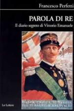 34150 - Perfetti, F. - Parola di Re. Il diario segreto di Vittorio Emanuele