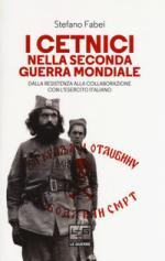 34201 - Fabei, S. - Cetnici nella Seconda Guerra Mondiale. Dalla Resistenza alla collaborazione con l'Esercito Italiano (I)
