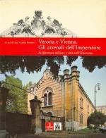 34210 - Bozzetto, L.V. cur - Verona e Vienna. Gli arsenali dell'Imperatore. Architettura militare e citta' nell'Ottocento