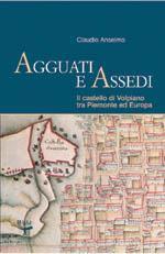34219 - Anselmo, C. - Agguati e Assedi. Il castello di Volpiano tra Piemonte ed Europa