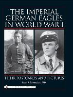 34240 - Bronnenkant, L.J. - Imperial German Eagles in World War I. Their Postcards and Pictures Vol 1 (The)