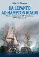 34275 - Santoni, A. - Da Lepanto ad Hampton Roads. Storia e politica navale dell'eta' moderna (XVI-XIX secolo)