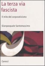 34280 - Santomassimo, G. - Terza via fascista. Il mito del corporativismo (La)