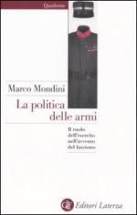 34281 - Mondini, M. - Politica delle armi. Il ruolo dell'esercito nell'avvento del Fascismo (La)