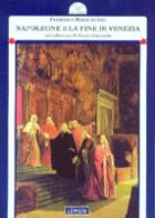 34326 - Agnoli, F.M. - Napoleone e la fine di Venezia