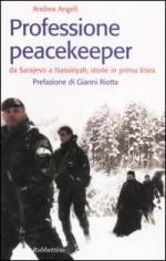 34353 - Angeli, A. - Professione Peacekeeper. Da Sarajevo a Nassiriyah, storie in prima linea