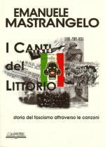 34378 - Mastrangelo, E. - Canti del Littorio. Storia del fascismo attraverso le canzoni (I)